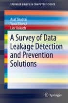 A Survey of Data Leakage Detection and Prevention Solutions ebook by Asaf Shabtai,Yuval Elovici,Lior Rokach