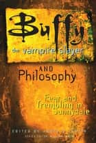 Buffy the Vampire Slayer and Philosophy ebook by James B. South,William Irwin