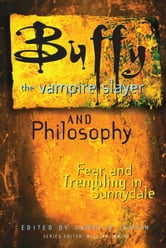 Buffy the Vampire Slayer and Philosophy - Fear and Trembling in Sunnydale ebook by James B. South