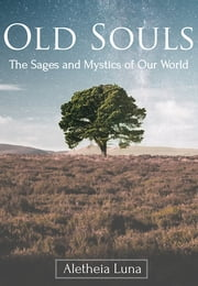 Old Souls: The Sages and Mystics of Our World ebook by Aletheia Luna