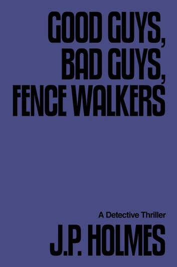 Good Guys, Bad Guys, Fence Walkers: Detective Thriller