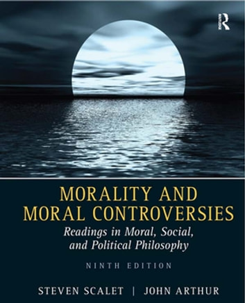 Morality and Moral Controversies - Readings in Moral, Social and Political Philosophy ebook by Steven Scalet,John Arthur