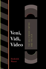 Veni, Vidi, Video - The Hollywood Empire and the VCR ebook by Frederick Wasser