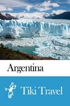 Argentina Travel Guide - Tiki Travel ebook by Tiki Travel