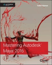 Mastering Autodesk Maya 2016 - Autodesk Official Press ebook by Todd Palamar