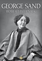 George Sand ebook by Robert Wernick