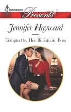 Tempted by Her Billionaire Boss - A Billionaire Boss Romance 電子書 by Jennifer Hayward