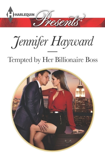 Tempted by Her Billionaire Boss - A Billionaire Boss Romance ebook by Jennifer Hayward
