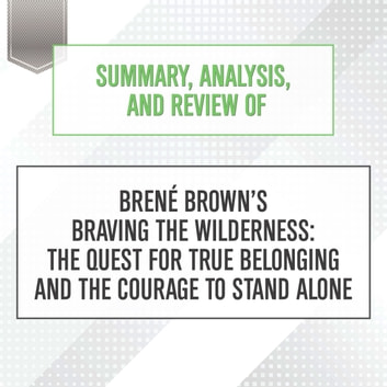 Summary Ysis And Review Of Brene Brown S Braving The Wilderness Quest For