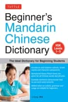 Beginner's Mandarin Chinese Dictionary - The Ideal Dictionary for Beginning Students [HSK Levels 1-5, Fully Romanized] ebook by Li Dong