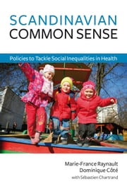 Scandinavian Common Sense - Policies to Tackle Social Inequalities in Health ebook by Marie-France Raynault,Dominique Côté