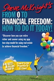 From 0 to Financial Freedom - How to Do It Today ebook by Steve McKnight