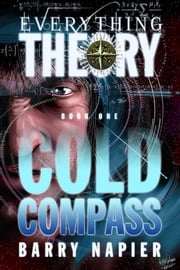 Cold Compass - Book 1 of the Everything Theory series ebook by Barry Napier