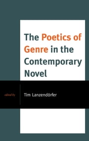 The Poetics of Genre in the Contemporary Novel ebook by Tim Lanzendörfer,Martina Allen,Roger Bellin,Katie Daily-Bruckner,Tim DeJong,Yonatan Englender,Lai-Tze Fan,Elana Gomel,Stephen Hock,Gavin F. Hurley,Salwa Karoui-Elounelli,Philipp Löffler