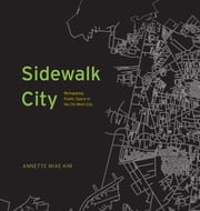 Sidewalk City - Remapping Public Space in Ho Chi Minh City ebook by Annette Miae Kim