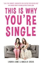 This Is Why You're Single - The Definitive Guide to Getting the Relationship You Want ebook by Laura Lane, Angela Spera