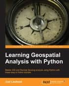 Learning Geospatial Analysis with Python ebook by Joel Lawhead