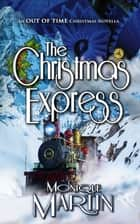 The Christmas Express - An Out of Time Christmas Novella ebook by Monique Martin