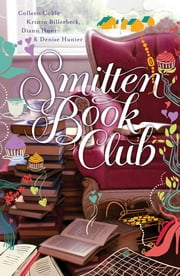 The Smitten Book Club - The Book Lover's Treasury of Happy Endings ebook by Denise Hunter,Colleen Coble,Kristin Billerbeck,Diann Hunt