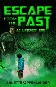 Escape From the Past: At Witches' End - Escape From the Past, #3 ebook by Annette Oppenlander