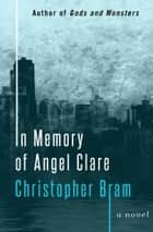 In Memory of Angel Clare - A Novel ebook by Christopher Bram