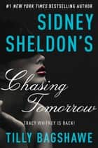 Sidney Sheldon's Chasing Tomorrow ebook by Sidney Sheldon, Tilly Bagshawe