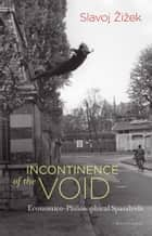 Incontinence of the Void - Economico-Philosophical Spandrels ebook by Slavoj Zizek