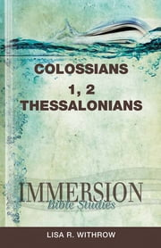 Immersion Bible Studies: Colossians, 1 Thessalonians, 2 Thessalonians - Immersion Bible Studies ebook by Lisa R. Withrow,Stan Purdum