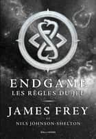 Endgame (Tome 3) - Les règles du jeu ebook by James Frey, Nils Johnson-Shelton, Jean Esch