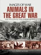 Animals in the Great War ebook by Lucinda Moore