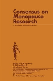 Consensus on Menopause Research - A Summary of International Opinion ebook by P.A. van Keep,R.B. Greenblatt,M. Albeaux-Fernet