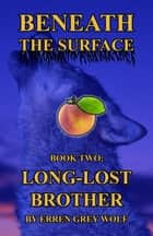 Beneath the Surface: Long-Lost Brother (Volume 2) ebook by Erren Grey Wolf