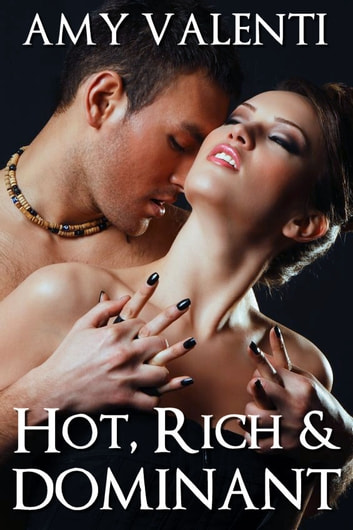 Hot, Rich and Dominant ebook by Amy Valenti