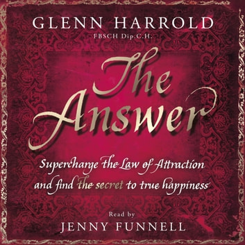 The Answer - Supercharge the Law of Attraction and Find the Secret of True Happiness audiobook by Glenn Harrold