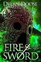 Fire and Sword ebook by Dylan Doose