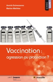 Vaccination : agression ou protection ? - Mieux comprendre l'utilisation des vaccins ebook by Kobo.Web.Store.Products.Fields.ContributorFieldViewModel