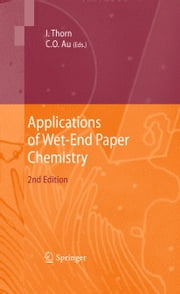 Applications of Wet-End Paper Chemistry ebook by Ian Thorn,Che On Au