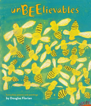 UnBEElievables - Honeybee Poems and Paintings (with audio recording) ebook by Douglas Florian