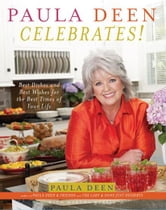 Paula Deen Celebrates! - Best Dishes and Best Wishes for the Best Times of Your Life ebook by Paula Deen