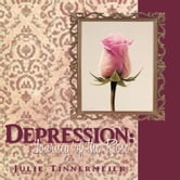 Depression: Journey of the Rose ebook by Julie Tinnermeier