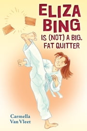 Eliza Bing Is (NOT) a Big, Fat Quitter ebook by Carmella Van Vleet
