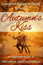 Autumn's Kiss: 8 Contemporary & Historical Sweet Romances ebook by 8 Sweet Romance Authors,Beth Barany,Jo Grafford,LaVerne St. George,Nicole Zoltack,Ruth Roberts,Kathy Bosman,Patricia Kiyono,Kristy Tate,Cindy Flores Martinez,Debby Lee
