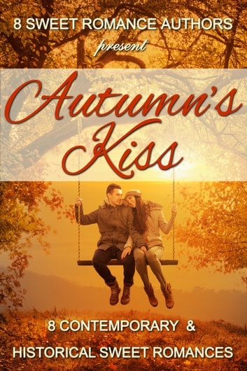 Autumn's Kiss: 8 Contemporary & Historical Sweet Romances ebook by 8 Sweet Romance Authors,Beth Barany,Jo Grafford,LaVerne St. George,Nicole Zoltack,Ruth Roberts,Kathy Bosman,Patricia Kiyono,Kristy Tate,Debby Lee