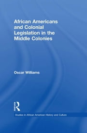 African Americans and Colonial Legislation in the Middle Colonies ebook by Oscar Williams