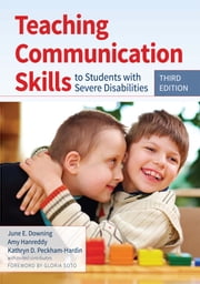 Teaching Communication Skills to Students with Severe Disabilities ebook by June E. Downing Ph.D., Amy Hanreddy, Ph.D.,...