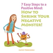 7 Easy Steps to a Positive Mind ebook by Robinson, Cathy