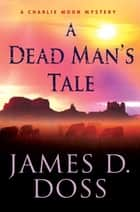 A Dead Man's Tale - A Charlie Moon Mystery ebook by James D. Doss