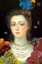 Margaret the First - A Novel ebook by Danielle Dutton