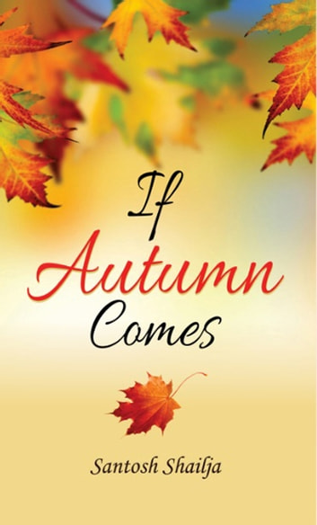 If autumn comes ebook by santosh shailja 9788184303728 rakuten kobo if autumn comes ebook by santosh shailja fandeluxe Gallery