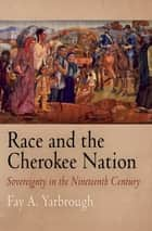 Race and the Cherokee Nation ebook by Fay A. Yarbrough